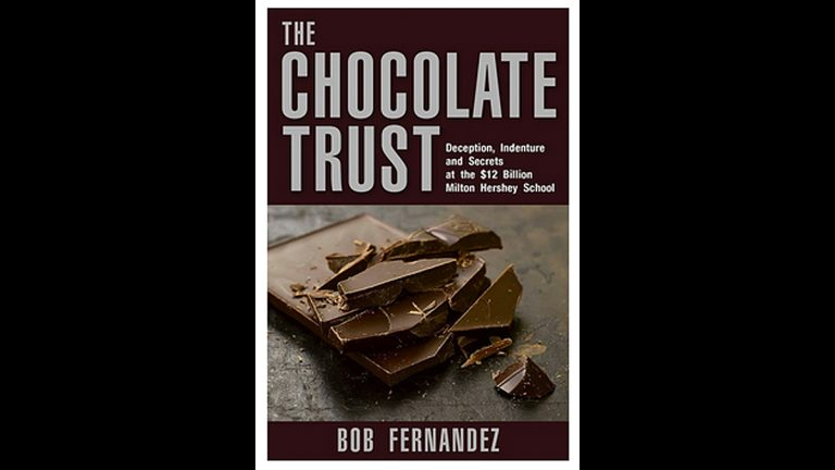 New book 'The Chocolate Trust' by Inquirer reporter Bob Fernandez exposes controversial issues at Milton Hershey School (Book cover image via amazon.com)