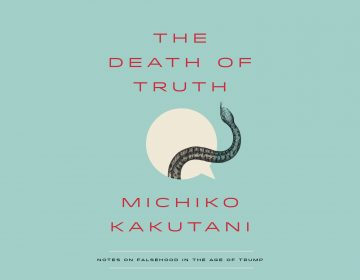 'The Death of Truth' by Michiko Kakutani (courtesy of Penguin Random House)