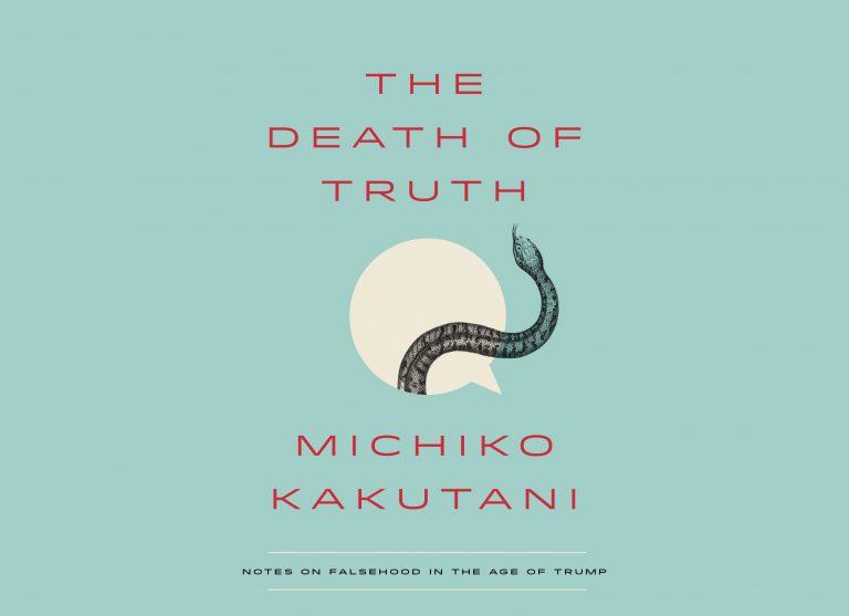 'The Death of Truth' by Michiko Kakutani (courtesy of Penguin Random House)