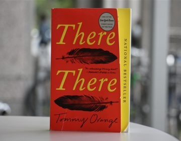 'There There,' a novel by Tommy Orange, is the Philadelphia Free Public Library's selection for One Book, One Philadelphia. (Emma Lee/WHYY)