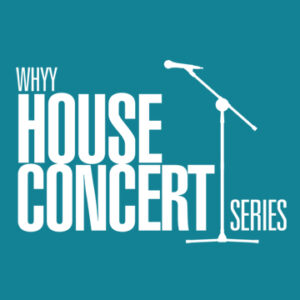 WHYY House Concert Series