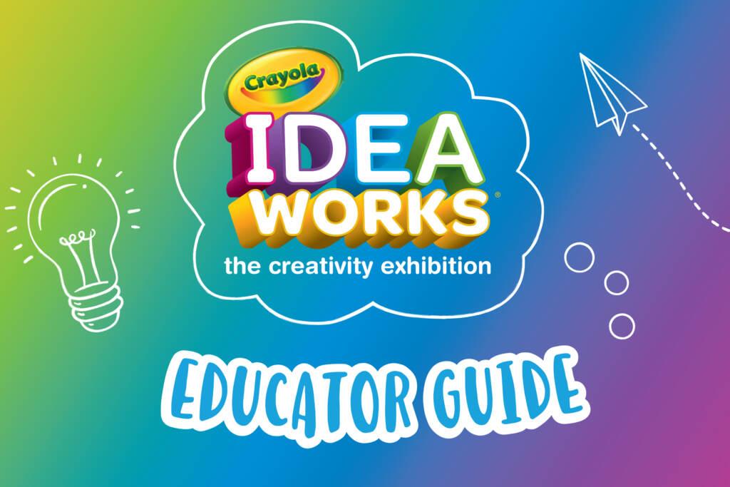 Crayola Ideaworks Educator Guide